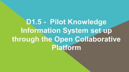 D1.5 - Pilot Knowledge Information System set up through the Open Collaborative Platform
